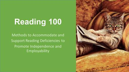 1 Reading 100 Methods to Accommodate and Support Reading Deficiencies to Promote Independence and Employability.