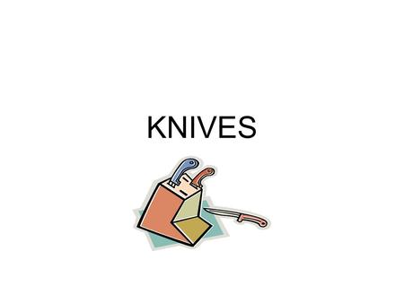 KNIVES. The purpose of using a knife is to… – Make a food smaller – Shape a food.