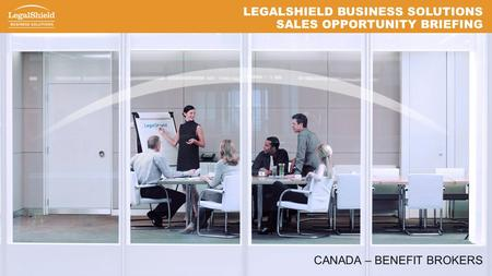 LEGALSHIELD BUSINESS SOLUTIONS SALES OPPORTUNITY BRIEFING CANADA – BENEFIT BROKERS.