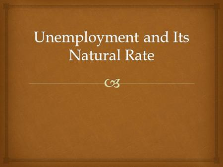   Long-run versus Short-run Unemployment:  Long-run: The natural rate of unemployment  Short-run: The cyclical rate of unemployment  Natural Rate.