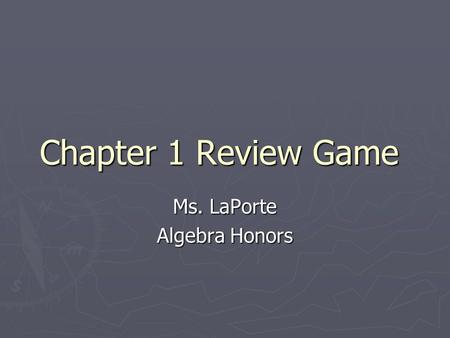 Chapter 1 Review Game Ms. LaPorte Algebra Honors.