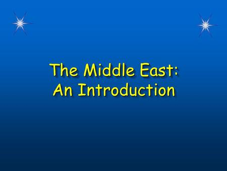 The Middle East: An Introduction The Middle East: An Introduction.