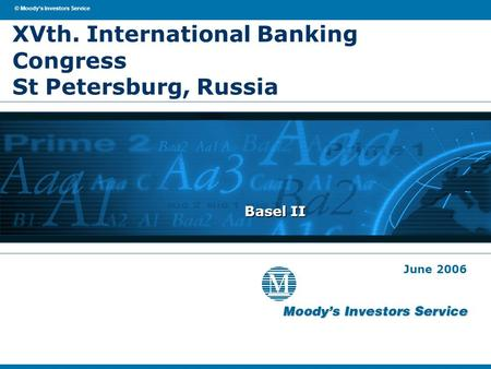© Moody's Investors Service June 2006 XVth. International Banking Congress St Petersburg, Russia Basel II.