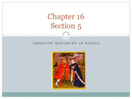 ABSOLUTE MONARCHY IN RUSSIA Chapter 16 Section 5.