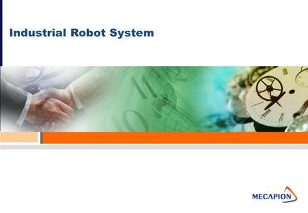 Industrial Robot System Overview. Copyright (c) 2007, Mecapion, All Right Reserved. Business Field Structure of Linear Module Product Selection Guide.