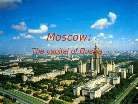 Moscow: The capital of Russia The historical overview The history of Moscow dates back to 1147 and since then the city has always had a leading place.