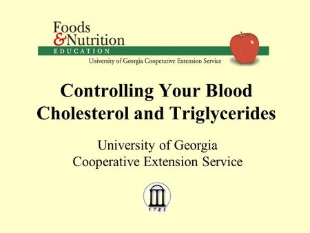 Controlling Your Blood Cholesterol and Triglycerides University of Georgia Cooperative Extension Service.