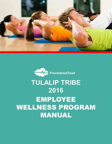 EMPLOYEE WELLNESS PROGRAM MANUAL TULALIP TRIBE 2016.