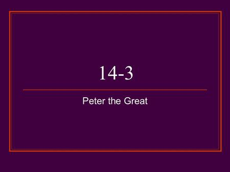 14-3 Peter the Great I. Russia before Peter the Great A. In the 16th century, Ivan IV took the title of Czar and expanded Russia's borders B. Following.