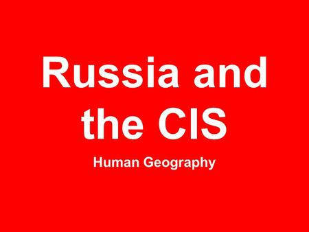 Russia and the CIS Human Geography. Birth of an Empire In the 800's Vikings came and settled in the region with the Slavic peoples and the region began.