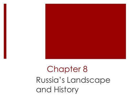 Chapter 8 Russia's Landscape and History. Chapter 8 Section 1: A Vast Land.