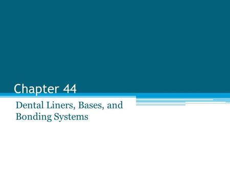 Chapter 44 Dental Liners, Bases, and Bonding Systems.