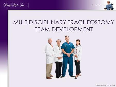 MULTIDISCIPLINARY TRACHEOSTOMY TEAM DEVELOPMENT. DISCLOSURES Dr. Fleurette K. Davis Financial relationships: - I am receiving a speaking fee from Passy-Muir,