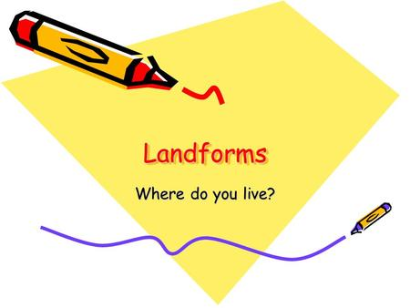 LandformsLandforms Where do you live?. There are many landforms Mountain Plateau River Valley Ocean Island Hill Lake Peninsula Bay Plains Butte desert.
