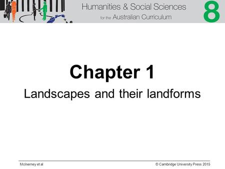 © Cambridge University Press 2015 McInerney et al Chapter 1 Landscapes and their landforms.