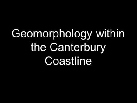 Geomorphology within the Canterbury Coastline. Faulting Folding Volcanism Glaciation Rivers Coastal Formation of the Canterbury Plains.