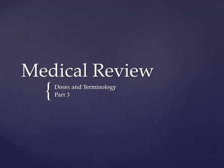 { Medical Review Doses and Terminology Part 3.  Intended for applying medication to the skin or mucous membrane  Good for dry skin or areas that need.