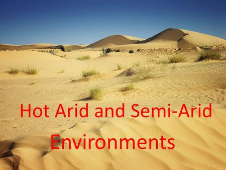 Hot Arid and Semi-Arid Environments. Spot the difference.
