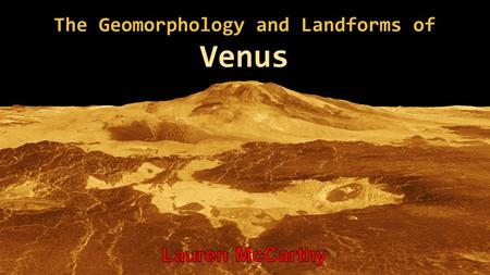 The Geomorphology and Landforms of Venus. Introduction Atmosphere and Climate Surface Geology and Landforms Conclusions.