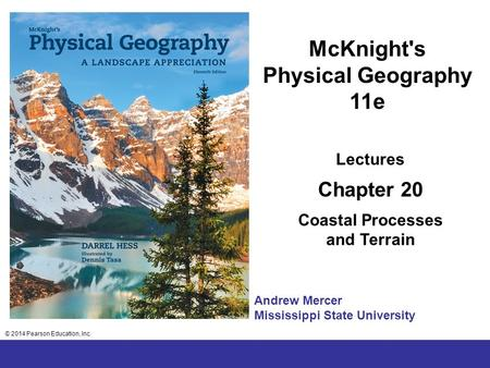 © 2014 Pearson Education, Inc. Chapter 2 Lecture McKnight's Physical Geography 11e Lectures Chapter 20 Coastal Processes and Terrain © 2014 Pearson Education,
