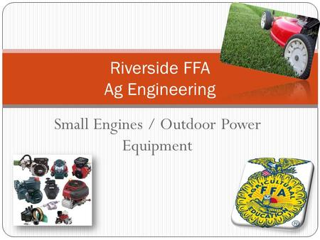 Small Engines / Outdoor Power Equipment Riverside FFA Ag Engineering.