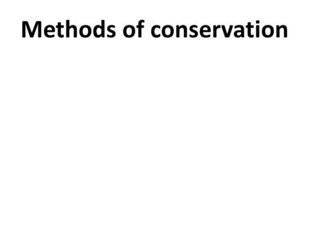 Methods of conservation