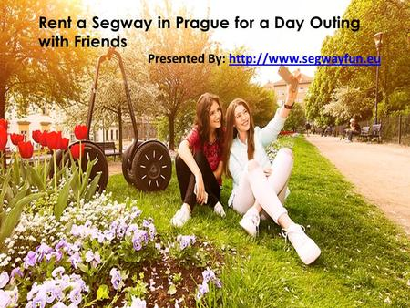 Rent a Segway in Prague for a Day Outing with Friends Presented By: