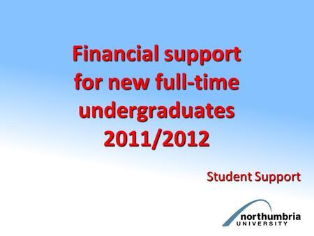 Financial support for new full-time undergraduates 2011/2012 Student Support.