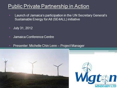 Public Private Partnership in Action  Launch of Jamaica's participation in the UN Secretary General's Sustainable Energy for All (SE4ALL) initiative 