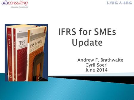 Andrew F. Brathwaite Cyril Soeri June 2014.  IFRS for SMEs Exposure Draft ◦ Questions ◦ Proposed amendments ◦ Other  IASB Guide for Micro-sized Entities.