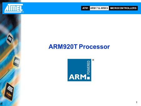 ARM 7 & ARM 9 MICROCONTROLLERS AT91 1 ARM920T Processor.