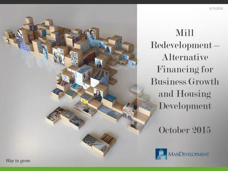 Mill Redevelopment – Alternative Financing for Business Growth and Housing Development October 2015 6/11/2016.