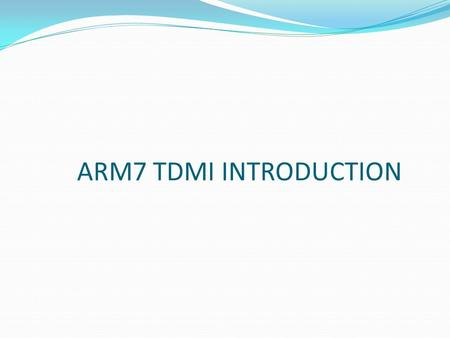 ARM7 TDMI INTRODUCTION.