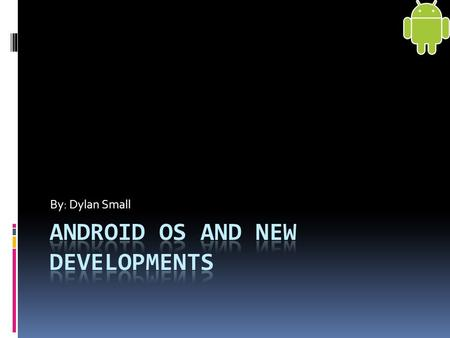 By: Dylan Small.  History of Android  Android Versions  Technical Specs  New/Current Versions  Future of Android  Summary Road Map.
