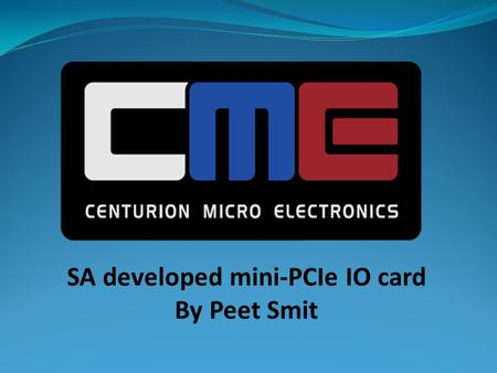SA developed mini-PCIe IO card By Peet Smit. RS282 x8 USB x4 WLAN Video Capture LVDS Display SATA x4 mSATA-half LAN x2 3G & SIMM Digital IO.