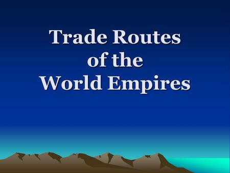 Trade Routes of the World Empires. England England Location: Western Europe –Capital City – London Geo Features: Island nation Main Religion: Christianity.