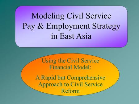 Modeling Civil Service Pay & Employment Strategy in East Asia Using the Civil Service Financial Model: A Rapid but Comprehensive Approach to Civil Service.