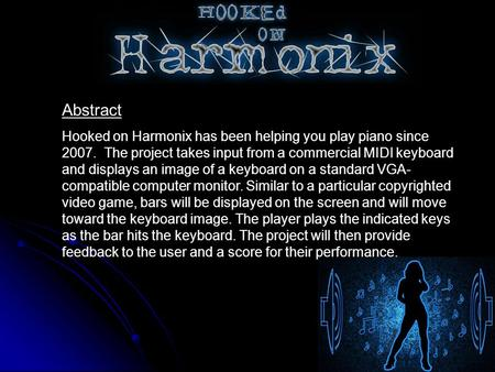 Abstract Hooked on Harmonix has been helping you play piano since 2007. The project takes input from a commercial MIDI keyboard and displays an image of.