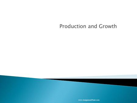 Production and Growth www.AssignmentPoint.com.  How economic growth differs around the world  Why productivity is the key determinant of a country's.