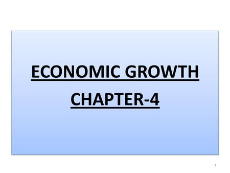 ECONOMIC GROWTH CHAPTER-4 ECONOMIC GROWTH CHAPTER-4 1.