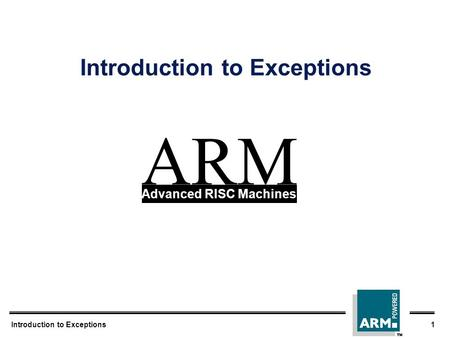 Introduction to Exceptions 1 Introduction to Exceptions ARM Advanced RISC Machines.