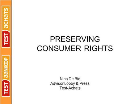 PRESERVING CONSUMER RIGHTS Nico De Bie Advisor Lobby & Press Test-Achats.