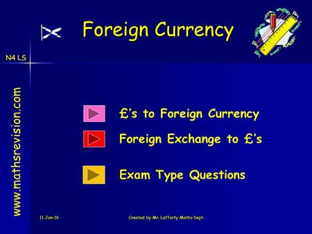 N4 LS 11-Jun-16Created by Mr. Lafferty Maths Dept. £'s to Foreign Currency www.mathsrevision.com Exam Type Questions Foreign Currency Foreign Exchange.