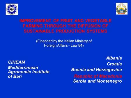 IMPROVEMENT OF FRUIT AND VEGETABLE FARMING THROUGH THE DIFFUSION OF SUSTAINABLE PRODUCTION SYSTEMS Albania Croatia Bosnia and Herzegovina Republic of Macedonia.