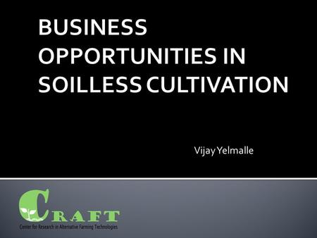Vijay Yelmalle. CRAFTSEMINAR  This session is about 'How an Investor can participate in the Lucrative Soilless Farming Activity'  Learn Various Business.