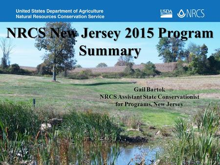Slide 1 NRCS Program Update NRCS New Jersey 2015 Program Summary Gail Bartok NRCS Assistant State Conservationist for Programs, New Jersey.