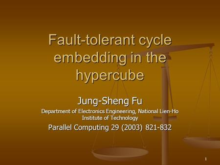 1 Fault-tolerant cycle embedding in the hypercube Jung-Sheng Fu Department of Electronics Engineering, National Lien-Ho Institute of Technology Parallel.