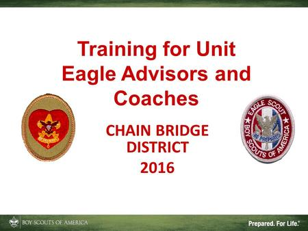 CHAIN BRIDGE DISTRICT 2016 Training for Unit Eagle Advisors and Coaches.