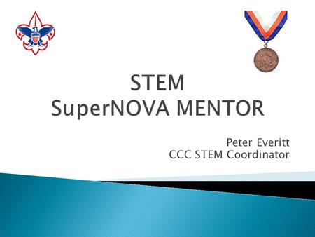 Peter Everitt CCC STEM Coordinator.  STEM stands for Science, Technology, Engineering, and Mathematics. STEM is part of an initiative the Boy Scouts.