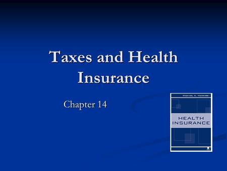 Taxes and Health Insurance Chapter 14. 2 Overview Taxes and health insurance incentives Taxes and health insurance incentives Tax expenditures Tax expenditures.
